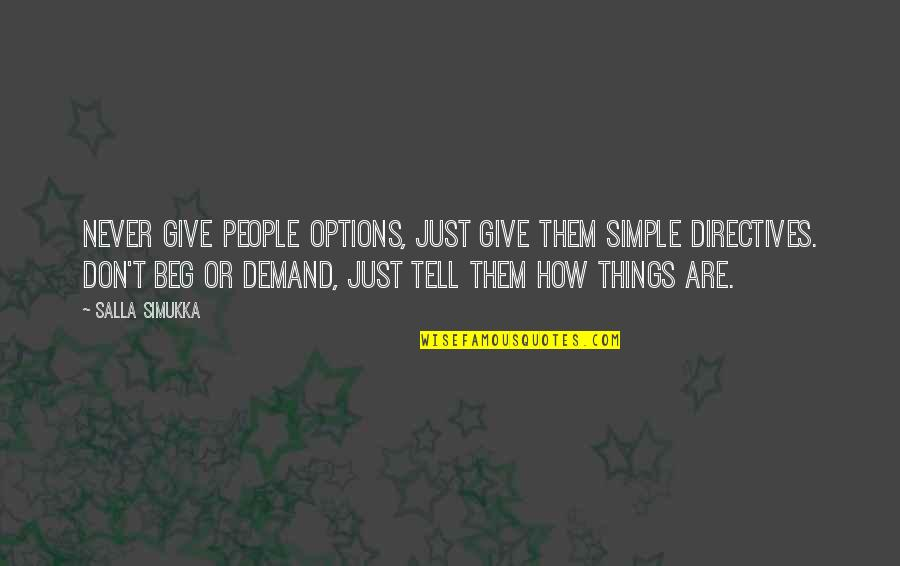 Don Beg Quotes By Salla Simukka: Never give people options, just give them simple
