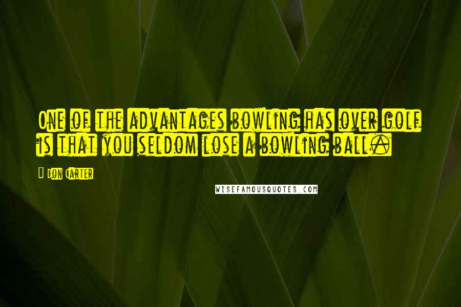 Don Carter quotes: One of the advantages bowling has over golf is that you seldom lose a bowling ball.