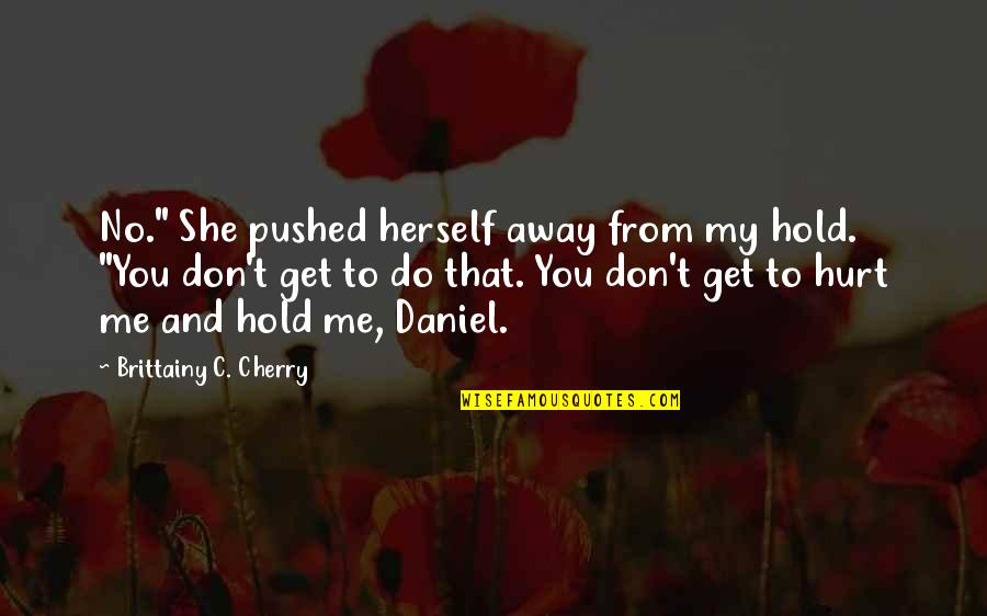 """Don Cherry Quotes By Brittainy C. Cherry: No."""" She pushed herself away from my hold."""