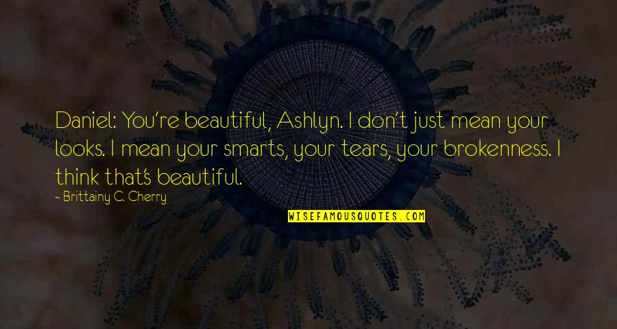 Don Cherry Quotes By Brittainy C. Cherry: Daniel: You're beautiful, Ashlyn. I don't just mean