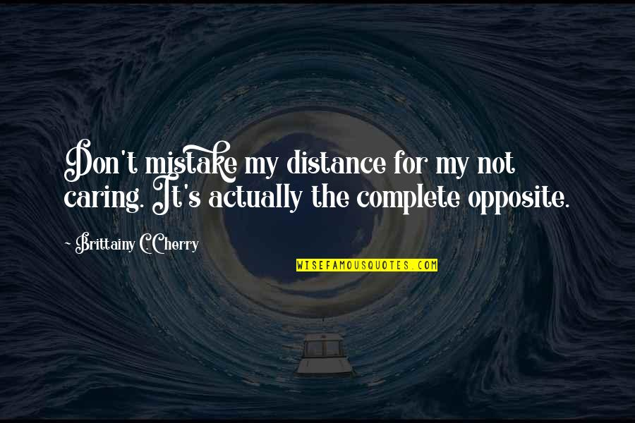 Don Cherry Quotes By Brittainy C. Cherry: Don't mistake my distance for my not caring.