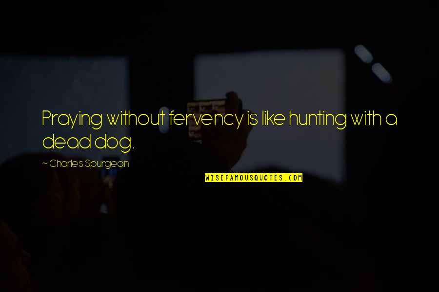 Don Cherry Quotes By Charles Spurgeon: Praying without fervency is like hunting with a