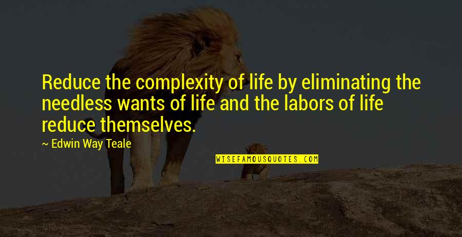 Don Cherry Quotes By Edwin Way Teale: Reduce the complexity of life by eliminating the