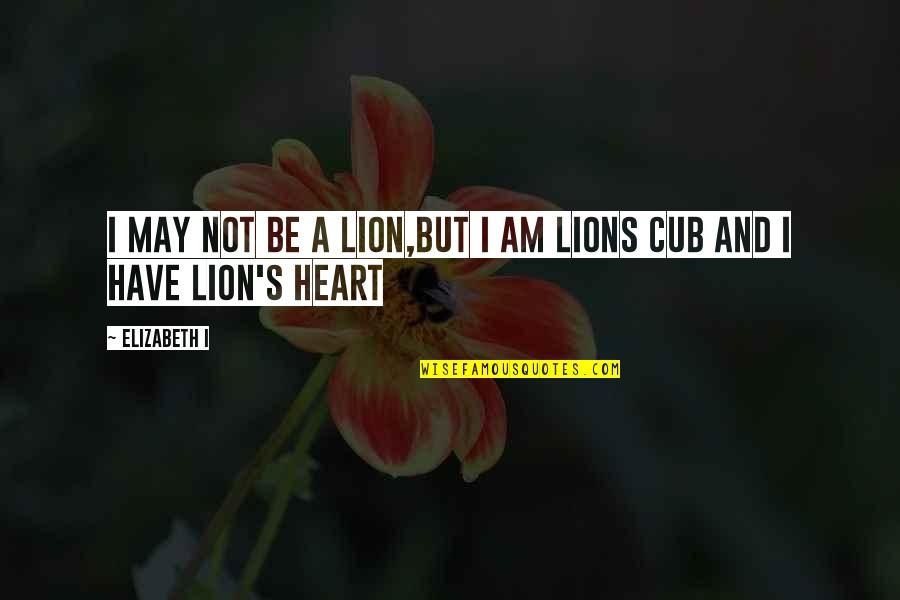 Don Cherry Quotes By Elizabeth I: I may not be a lion,but I am
