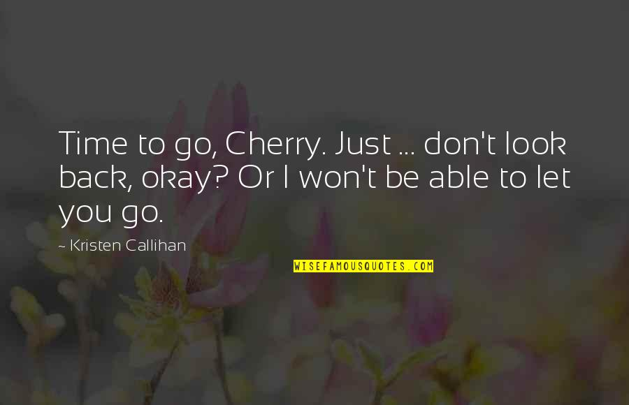 Don Cherry Quotes By Kristen Callihan: Time to go, Cherry. Just ... don't look