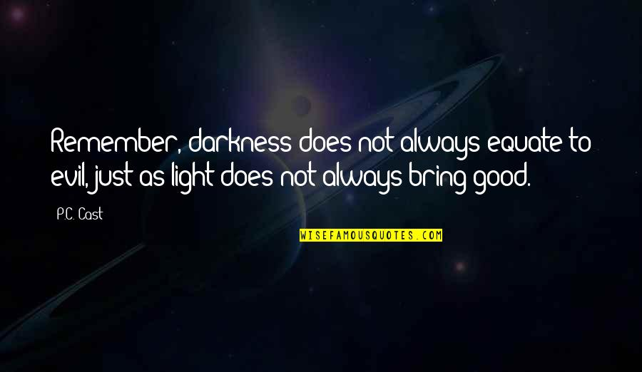 Don Cherry Quotes By P.C. Cast: Remember, darkness does not always equate to evil,