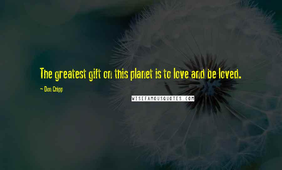 Don Chipp quotes: The greatest gift on this planet is to love and be loved.