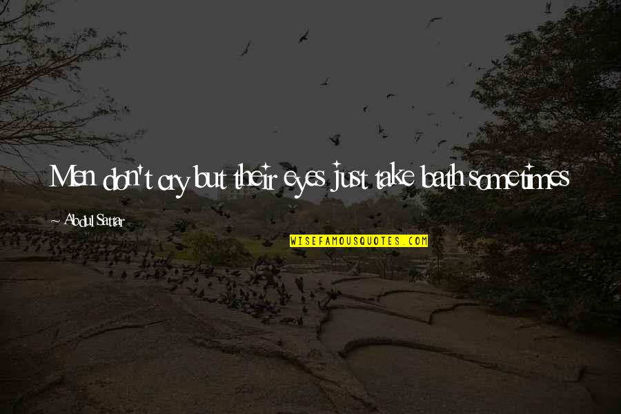 Don Cry Quotes By Abdul Sattar: Men don't cry but their eyes just take