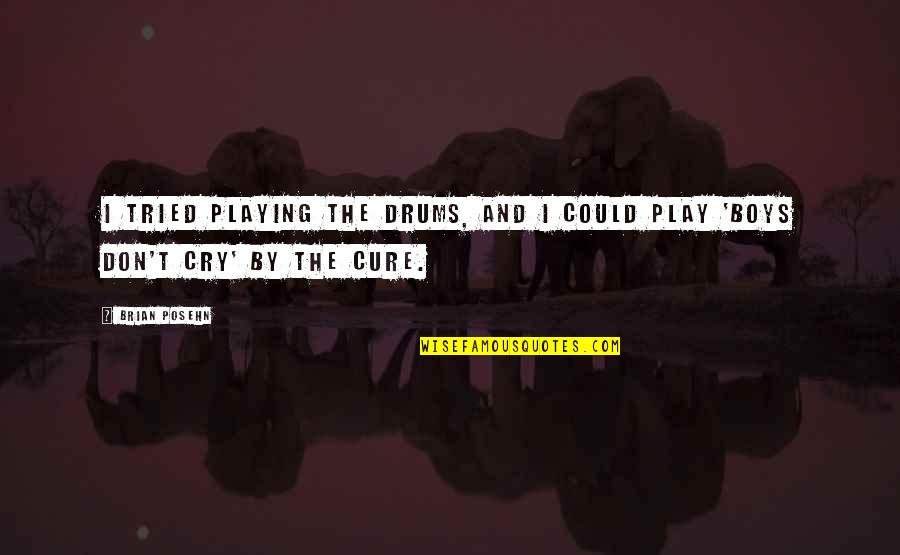 Don Cry Quotes By Brian Posehn: I tried playing the drums, and I could