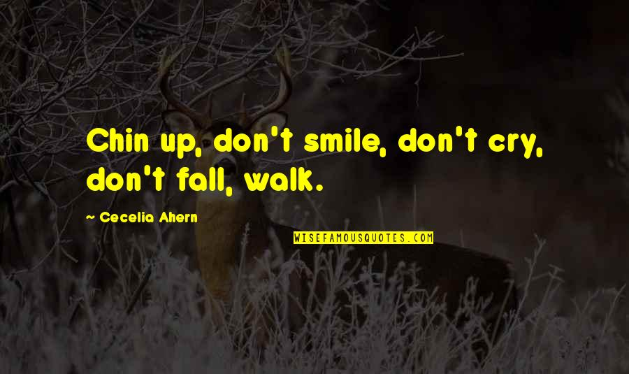 Don Cry Quotes By Cecelia Ahern: Chin up, don't smile, don't cry, don't fall,