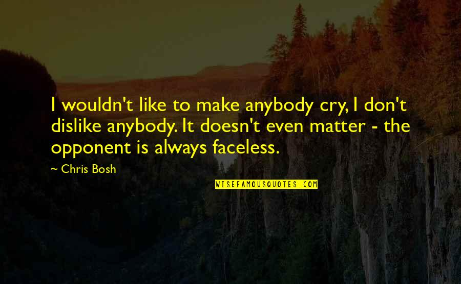 Don Cry Quotes By Chris Bosh: I wouldn't like to make anybody cry, I