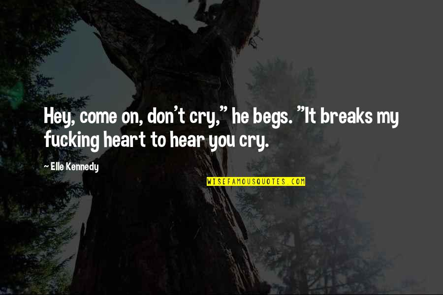 """Don Cry Quotes By Elle Kennedy: Hey, come on, don't cry,"""" he begs. """"It"""