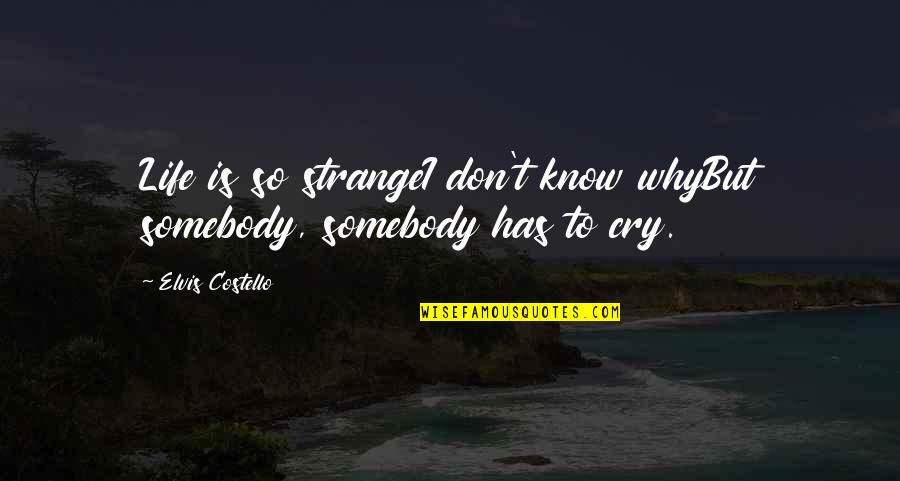 Don Cry Quotes By Elvis Costello: Life is so strangeI don't know whyBut somebody,