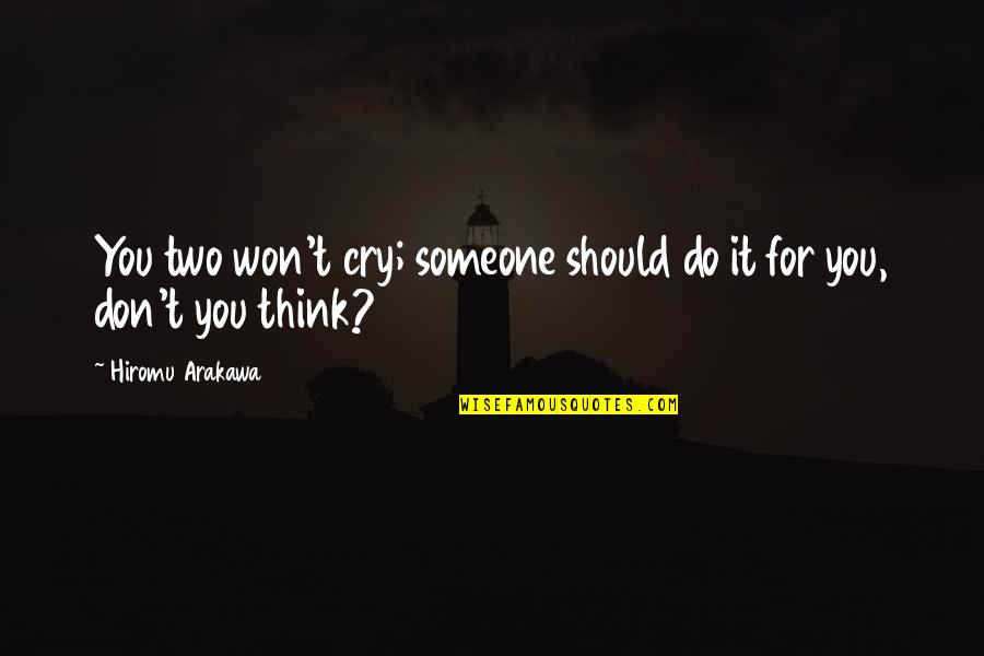 Don Cry Quotes By Hiromu Arakawa: You two won't cry; someone should do it