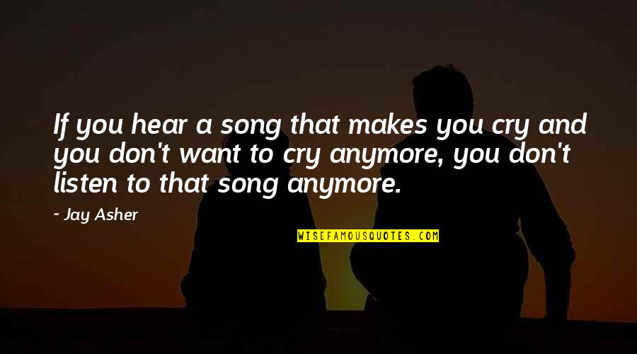 Don Cry Quotes By Jay Asher: If you hear a song that makes you