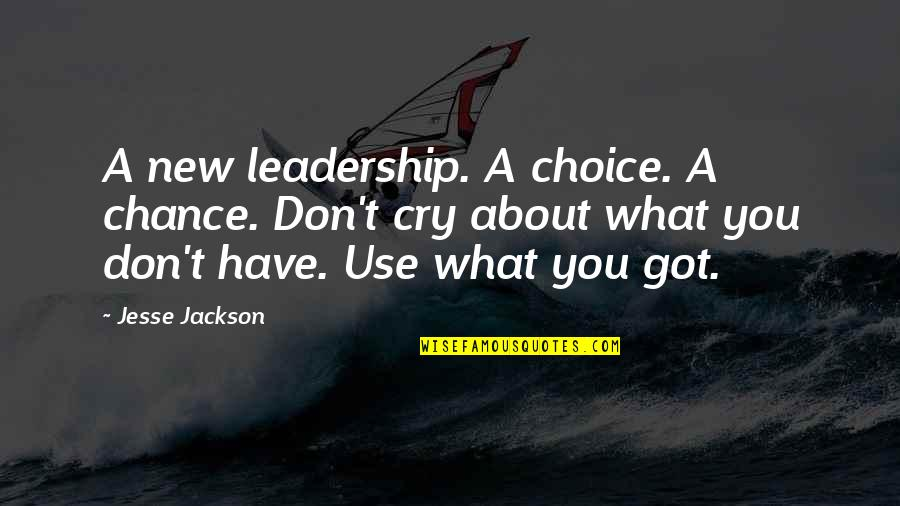 Don Cry Quotes By Jesse Jackson: A new leadership. A choice. A chance. Don't