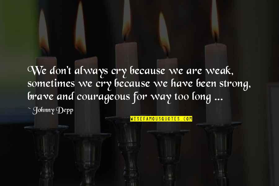 Don Cry Quotes By Johnny Depp: We don't always cry because we are weak,