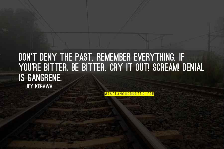Don Cry Quotes By Joy Kogawa: Don't deny the past. Remember everything. If you're