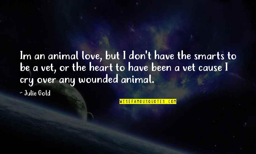 Don Cry Quotes By Julie Gold: Im an animal love, but I don't have