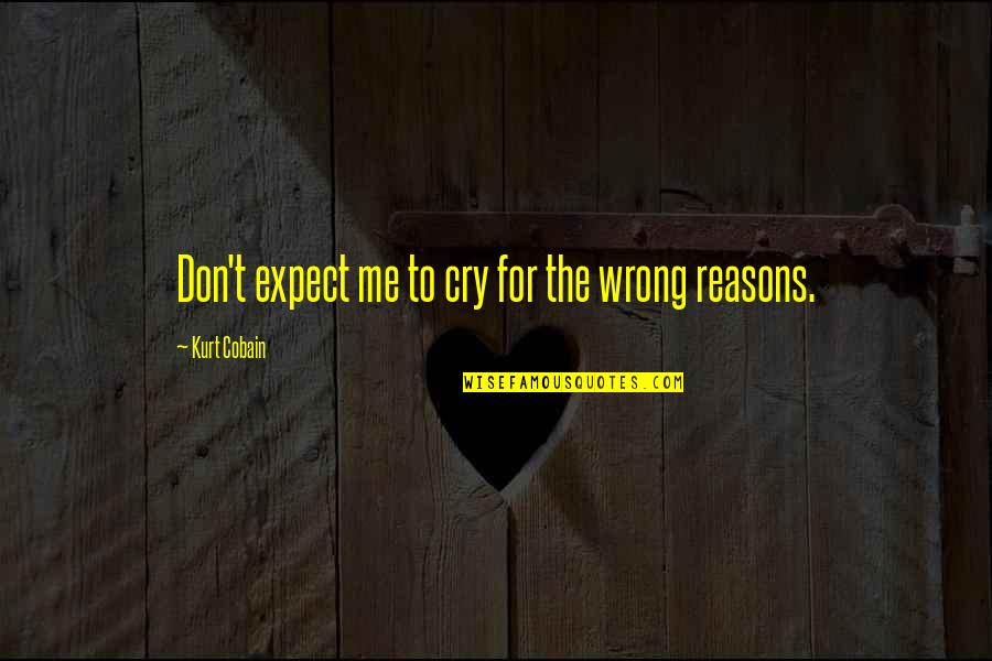 Don Cry Quotes By Kurt Cobain: Don't expect me to cry for the wrong