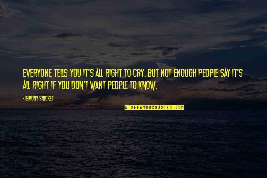 Don Cry Quotes By Lemony Snicket: Everyone tells you it's all right to cry,