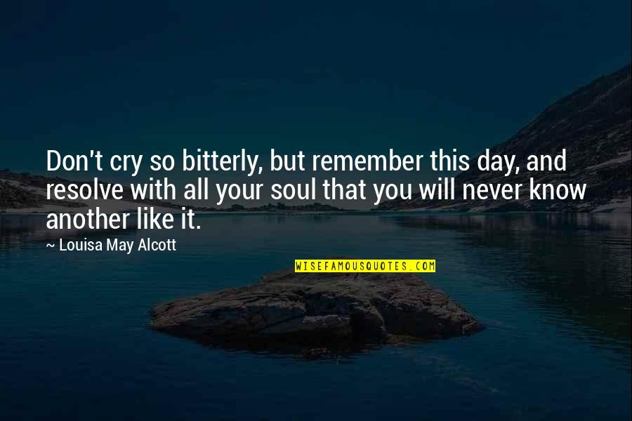 Don Cry Quotes By Louisa May Alcott: Don't cry so bitterly, but remember this day,