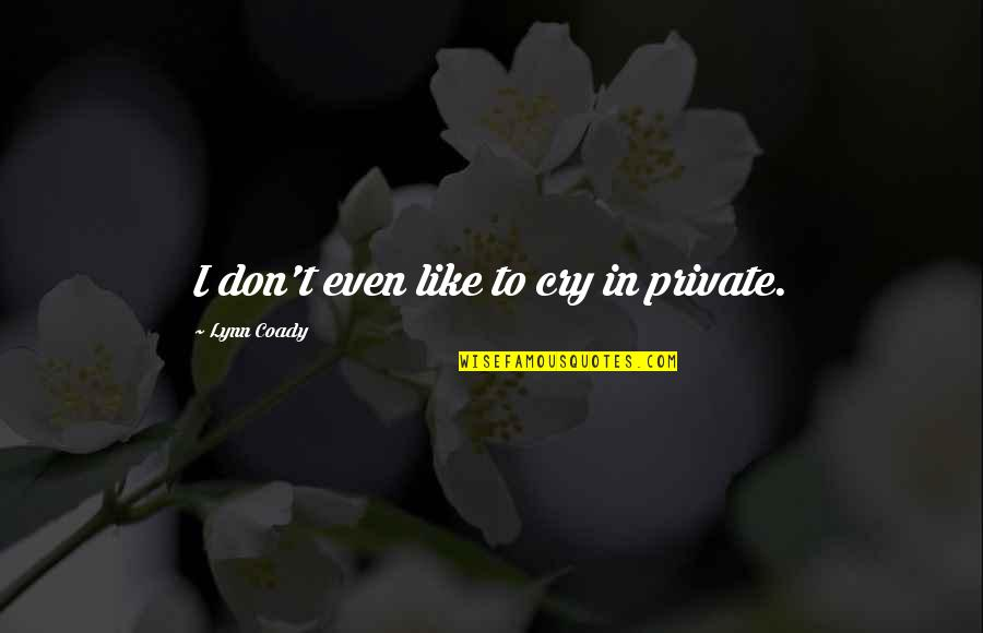 Don Cry Quotes By Lynn Coady: I don't even like to cry in private.