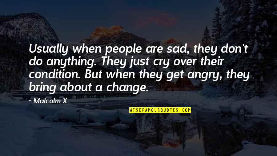 Don Cry Quotes By Malcolm X: Usually when people are sad, they don't do
