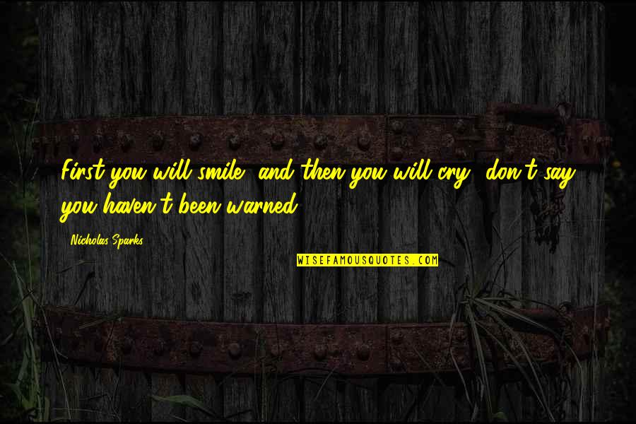 Don Cry Quotes By Nicholas Sparks: First you will smile, and then you will