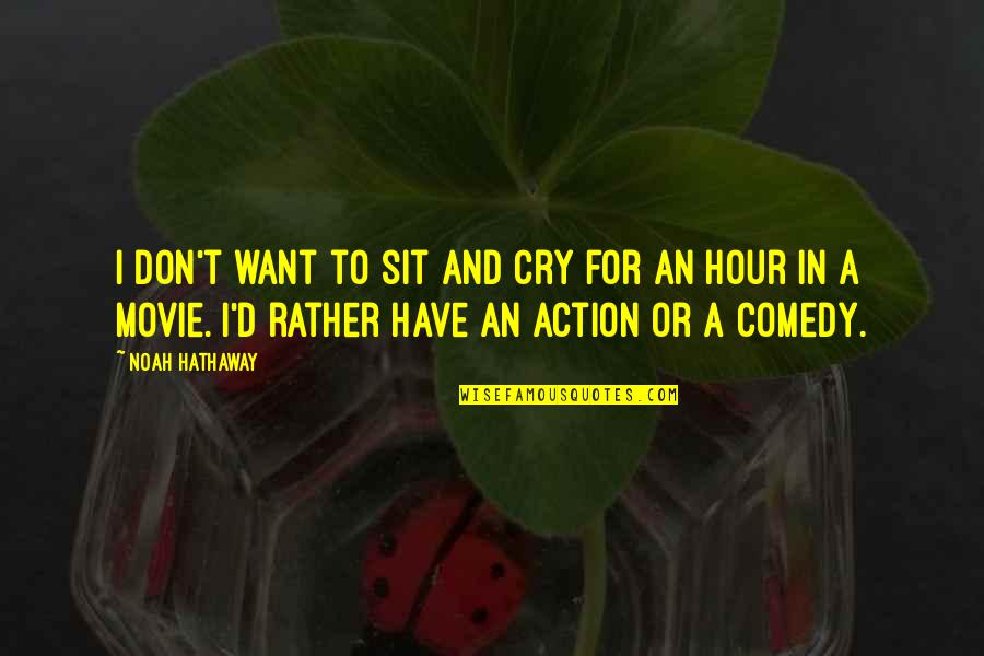 Don Cry Quotes By Noah Hathaway: I don't want to sit and cry for
