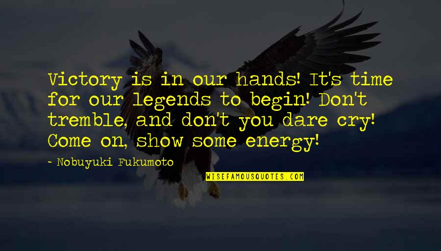 Don Cry Quotes By Nobuyuki Fukumoto: Victory is in our hands! It's time for