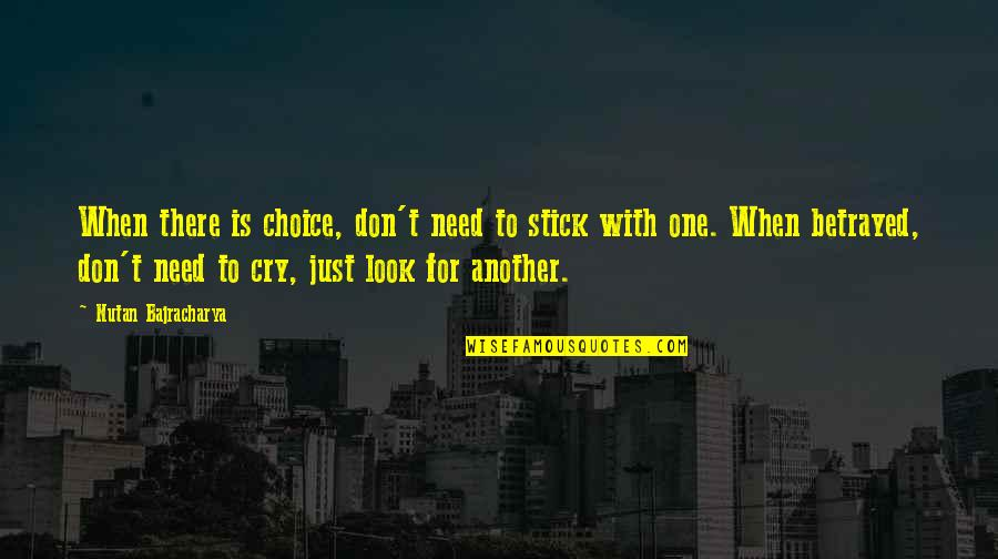 Don Cry Quotes By Nutan Bajracharya: When there is choice, don't need to stick