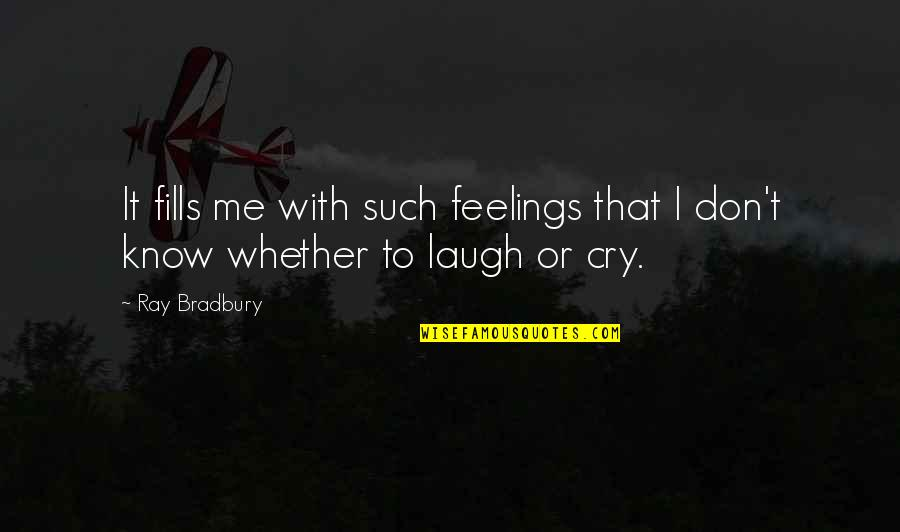 Don Cry Quotes By Ray Bradbury: It fills me with such feelings that I