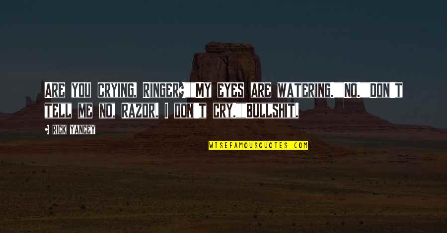 """Don Cry Quotes By Rick Yancey: Are you crying, Ringer?""""""""My eyes are watering.""""""""No.""""""""Don't tell"""
