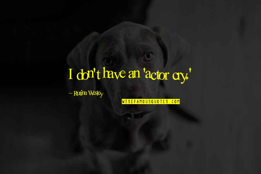Don Cry Quotes By Rutina Wesley: I don't have an 'actor cry.'