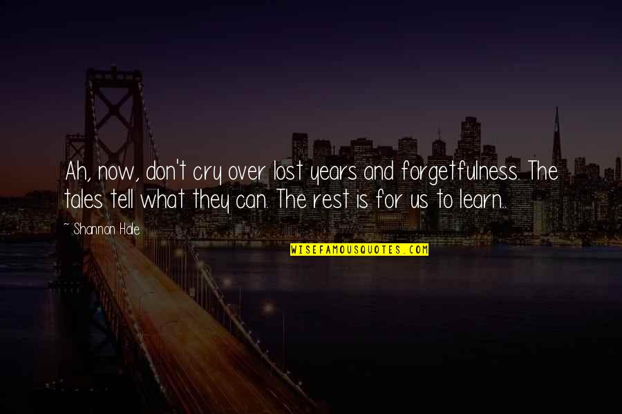 Don Cry Quotes By Shannon Hale: Ah, now, don't cry over lost years and