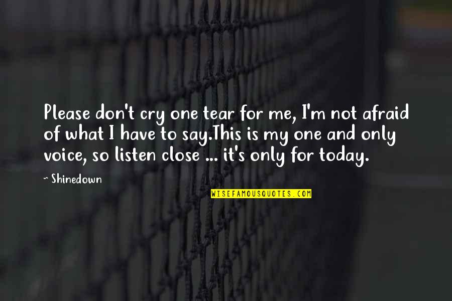 Don Cry Quotes By Shinedown: Please don't cry one tear for me, I'm
