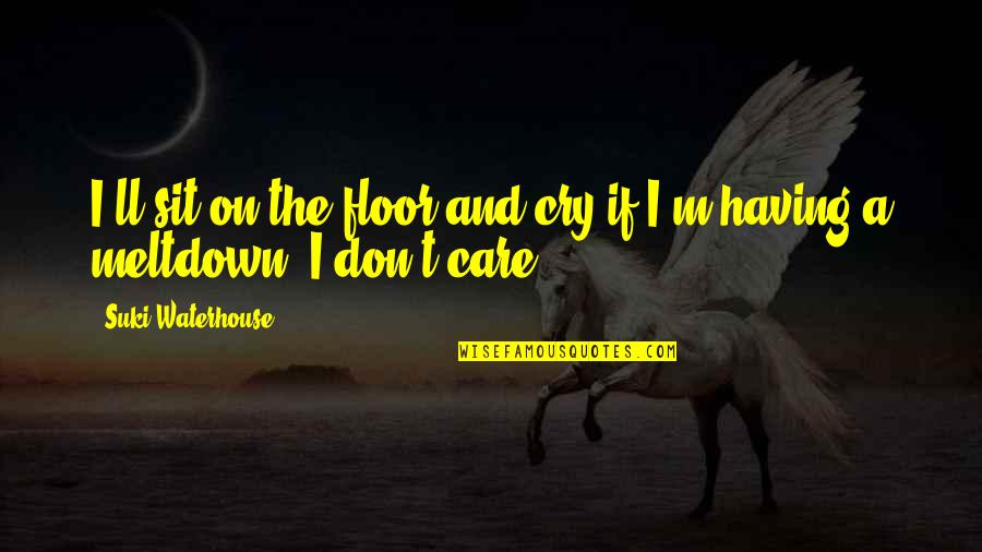 Don Cry Quotes By Suki Waterhouse: I'll sit on the floor and cry if