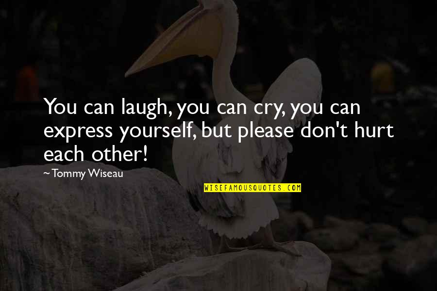 Don Cry Quotes By Tommy Wiseau: You can laugh, you can cry, you can