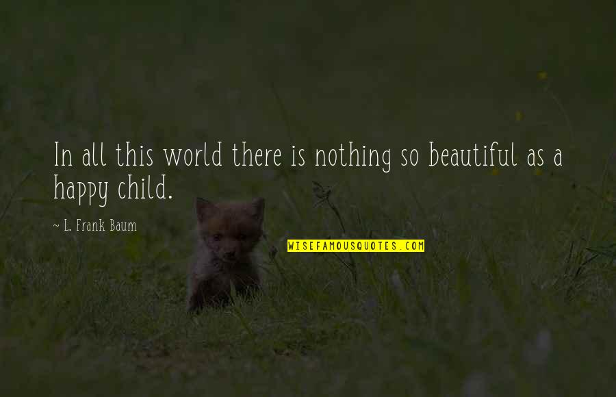 Don Eat Your Words Quotes By L. Frank Baum: In all this world there is nothing so