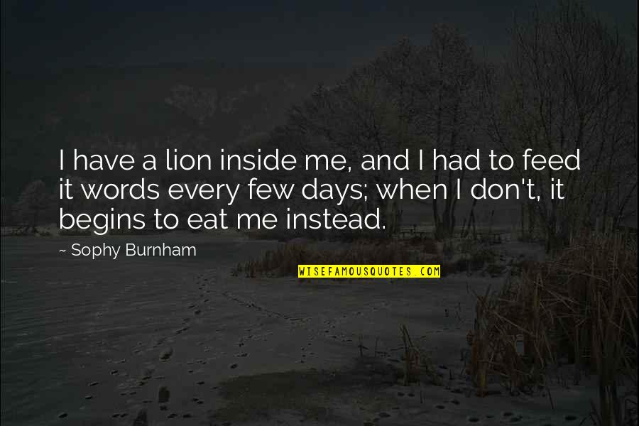 Don Eat Your Words Quotes By Sophy Burnham: I have a lion inside me, and I