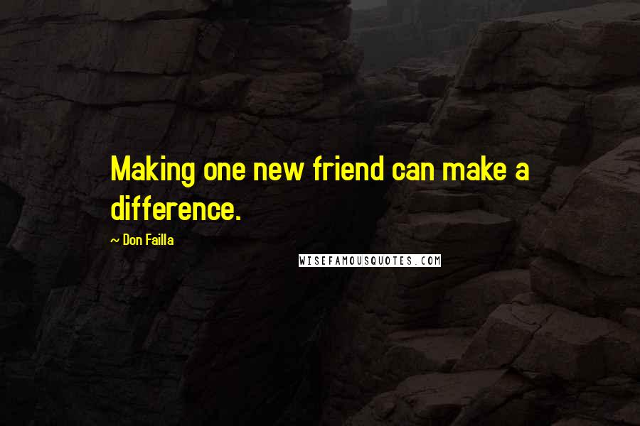Don Failla quotes: Making one new friend can make a difference.