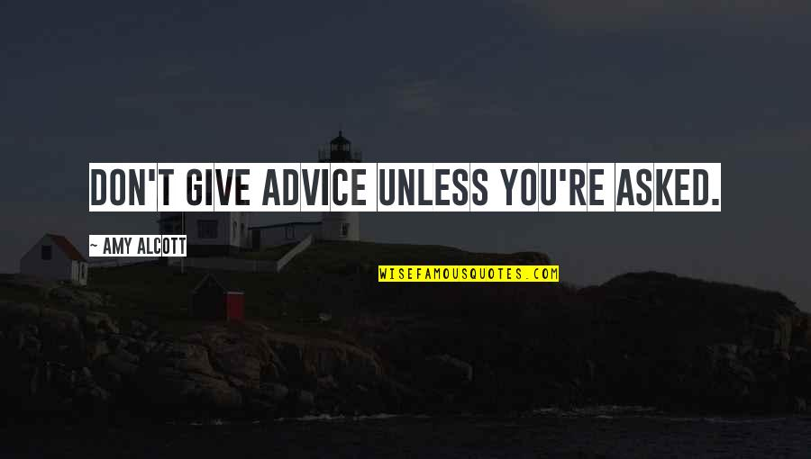 Don Give Up Now Quotes By Amy Alcott: Don't give advice unless you're asked.