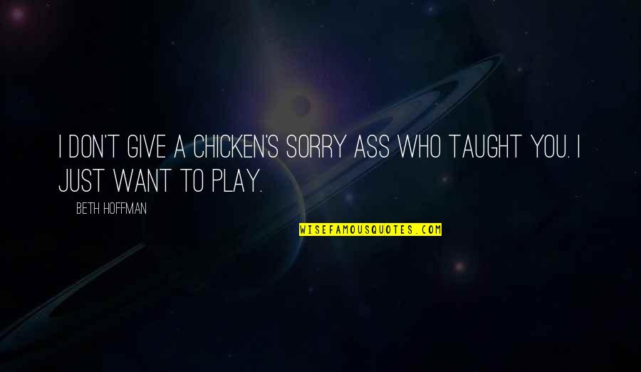 Don Give Up Now Quotes By Beth Hoffman: I don't give a chicken's sorry ass who