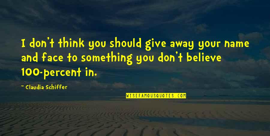 Don Give Up Now Quotes By Claudia Schiffer: I don't think you should give away your