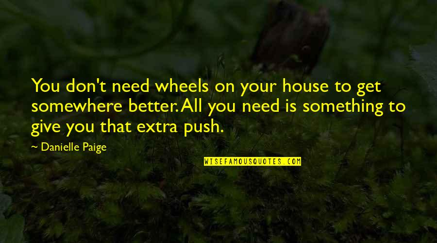 Don Give Up Now Quotes By Danielle Paige: You don't need wheels on your house to
