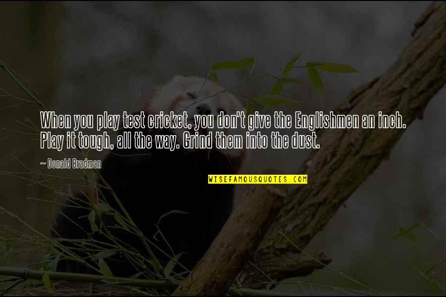 Don Give Up Now Quotes By Donald Bradman: When you play test cricket, you don't give