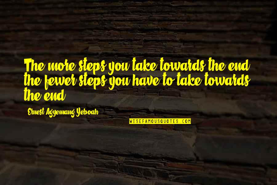 Don Give Up Now Quotes By Ernest Agyemang Yeboah: The more steps you take towards the end,