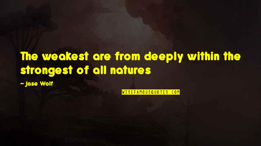 Don Give Up Now Quotes By Jase Wolf: The weakest are from deeply within the strongest