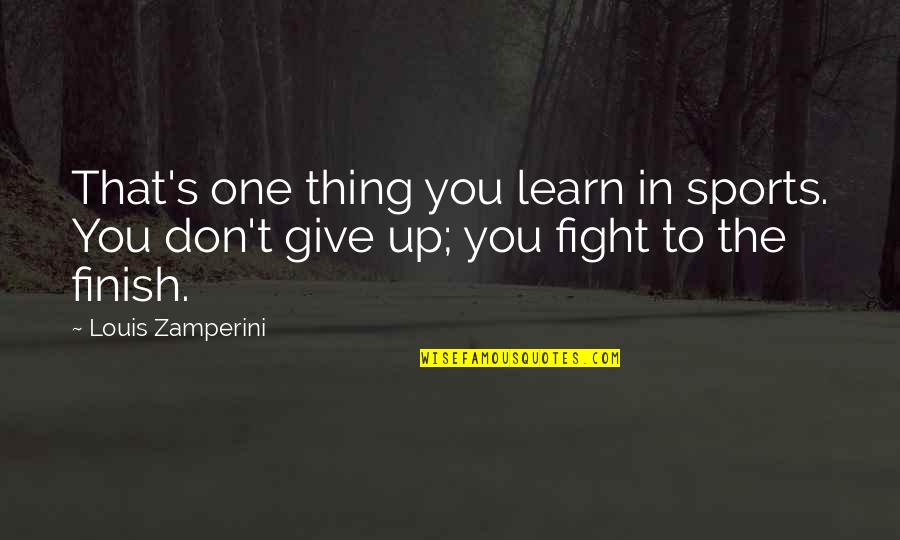Don Give Up Now Quotes By Louis Zamperini: That's one thing you learn in sports. You